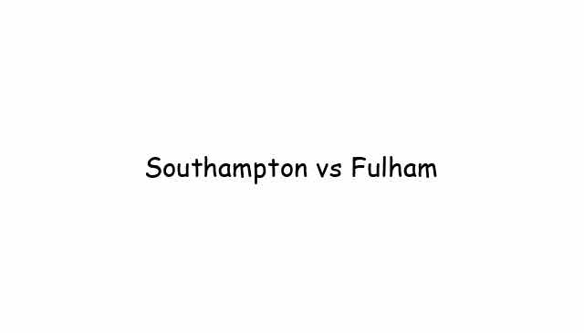 Southampton vs Fulham