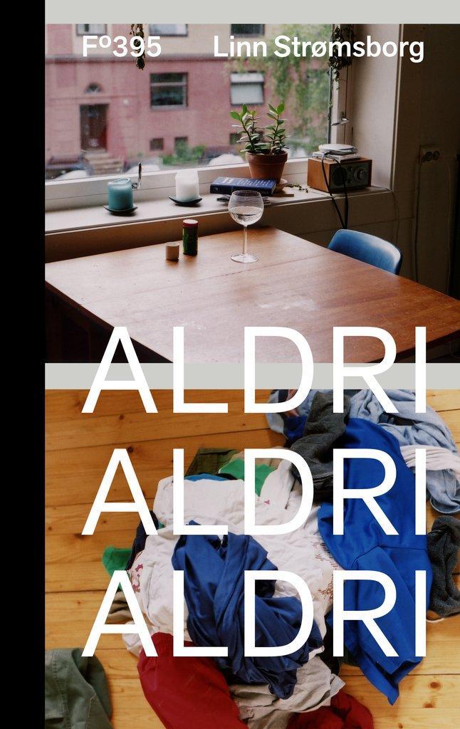 Bokomslaget til Aldri, aldri aldri. To bilder, på det ene ser vi fra et kjøkkenbord med et vinglass ut på en bakgård, på det andre er det noe som fremstår som en haug skittentøy på et tregulv.
