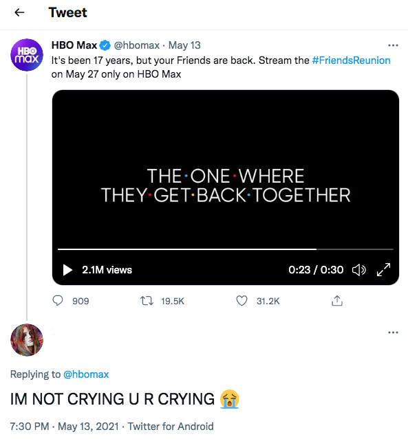 """HBO Max tweets out the Friends Reunion trailer which creates buzz. User replies to HBO: """"I'm not crying, you're crying."""""""