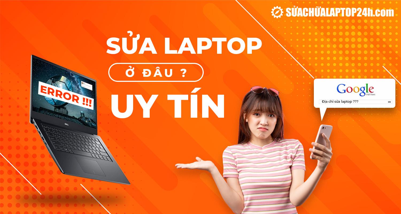 Sửa laptop ở đâu uy tín