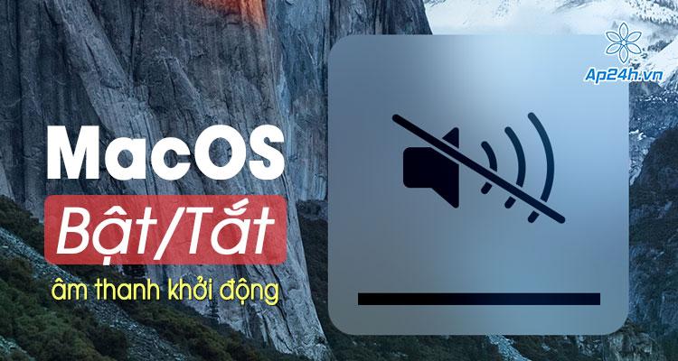 Bat hoac tat am thanh khoi dong tren MacBook