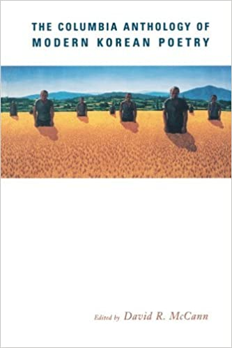 Middle picture shows eight adults standing in a yellow field. Their facial expressions show concern and hardship. Behind them is a green mountain landscape with blue skies. The picture Top of page reads The Columbia Anthology of Modern Korean Poetry. The bottom of image reads Edited by David R. McCann.