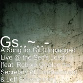A Song for Gil (Unplugged Live @ the Sec's Joint) [feat. Robbie Gordon the Secretary of Entertainment & Jeff Schwatchter]