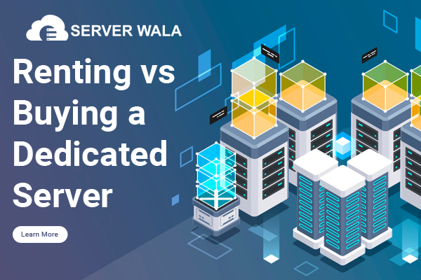 Renting vs Buying a Dedicated Server