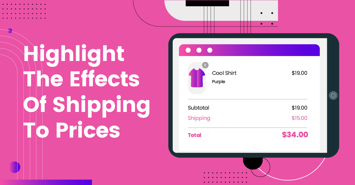 Highlight The Effects Of Shipping To Prices