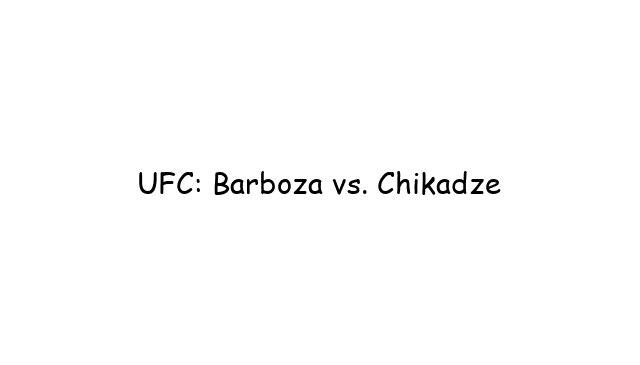 UFC: Barboza vs. Chikadze