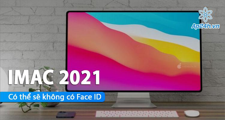 Apple có thể hoãn trang bị Face ID cho iMac 2021