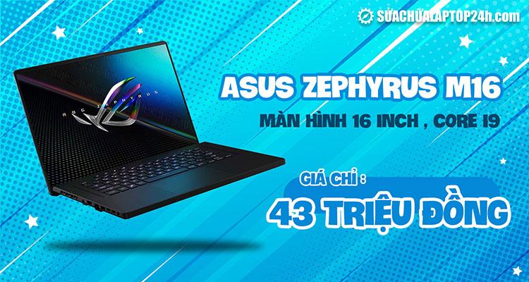 Asus Zephyrus M16 - Mẫu laptop được các game thủ cực kỳ yêu thích
