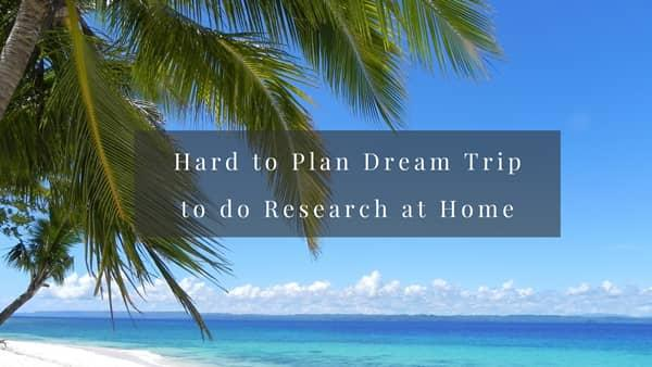 Hard To Plan Dream Trip To Do Research At Home