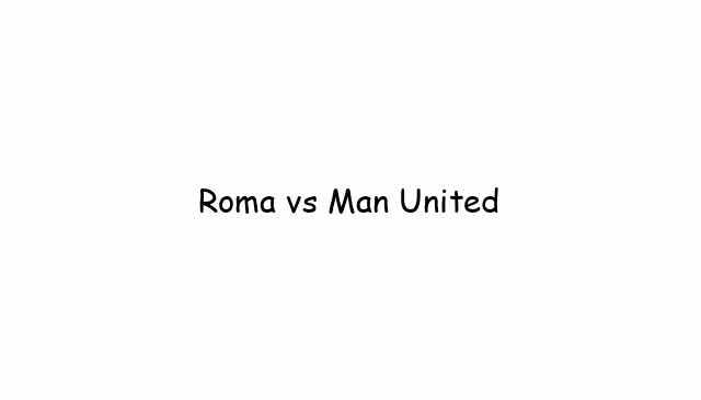 Roma vs Man United