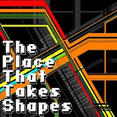 The Place That Takes Shapes