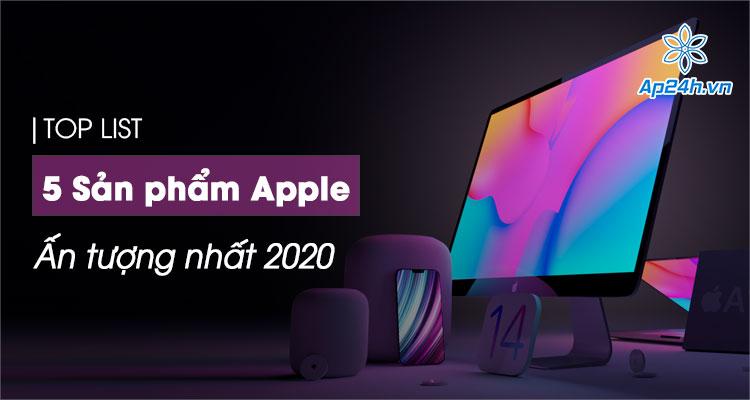 5 sản phẩm ấn tượng nhất của Apple trong năm 2020