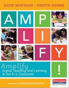 Amplify by Katie Muhtaris  Kristin Ziemke. Digital Teaching and Learning in the K 6 Classroom   Heinemann Publishing.png