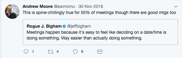"""Jeff tweets:  """"Meetings happen because it's easy to feel like deciding a date/time is doing something. Way easier than actually doing something""""  Andrew Moore tweets: """"This is spine-chillingly true for 55% of meetings thought there are good mtgs too"""""""