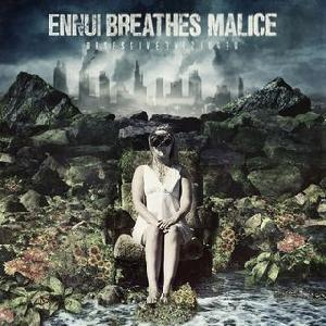 Ennui Breathes Malice