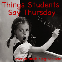 Things Students Say Thursday #1 – Testing!