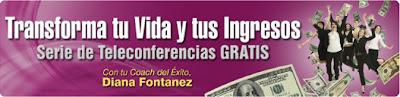 TRANSFORMA TU VIDA Y TUS INGRESOS, Diana Fontanez
