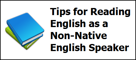 Tips for Reading English as a Non-Native English Speaker