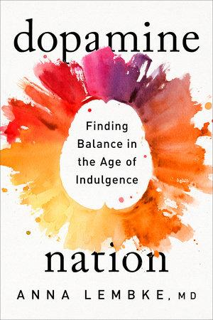 Dopamine Nation by Anna Lembke, MD | Penguin Random House Canada