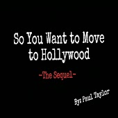 So You Want to Move to Hollywood: The Sequel