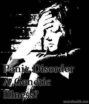 panic disorder genetic Panic Disorder a Genetic Illness?