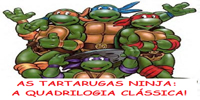 "AS TARTARUGAS NINJA – A ""QUADRILOGIA"""