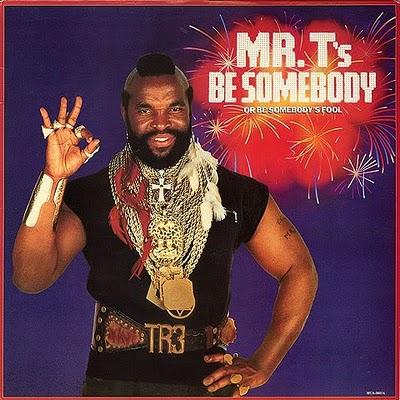 Mr. T - Be Somebody