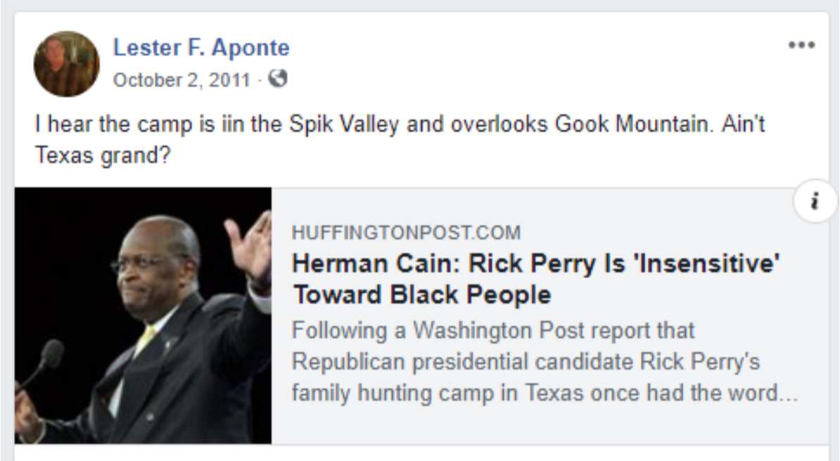 """A screenshot of a Facebook post from October 2, 2011 from Lester F. Aponte that reads: """"I hear the camp is iin the Spik Valley and overlooks Gook Mountain. Ain't Texas grand?"""" with a link to an article from HuffingtonPost.com with the headline """"Herman Cain: Rick Perry is 'Insensitive' Toward Black People."""""""