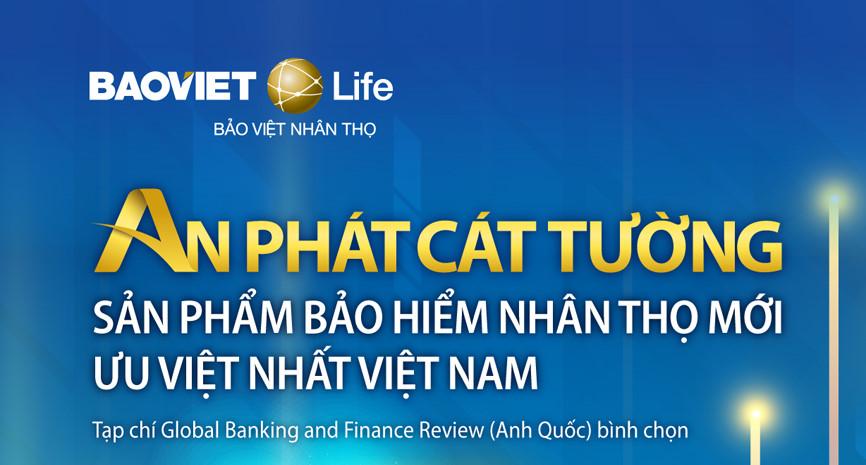 An Phát Cát Tường là sản phẩm bảo hiểm nhân thọ mới ưu việt nhất Việt Nam