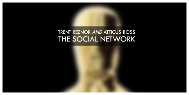 Best Original Score Oscar Winner is... Trent Reznor and Atticus Ross for The Social Network