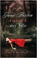 Jane Austen Ruined My Life — Beth Pattillo