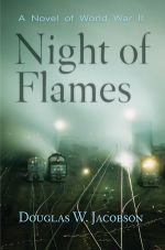 Night of Flames: A Novel of World War Two — Douglas W. Jacobson