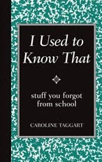 I Used to Know That: stuff you forgot from school — Caroline Taggart