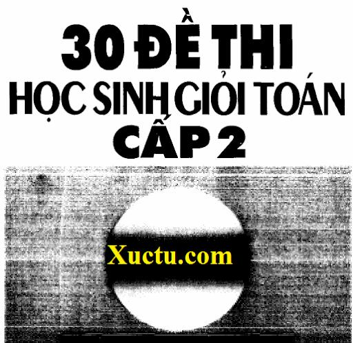 Tuyển tập 30 đề thi học sinh giỏi cấp 2- Nguyễn Vũ Thành