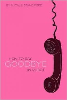 How To Say Goodbye in Robot — Natalie Standiford