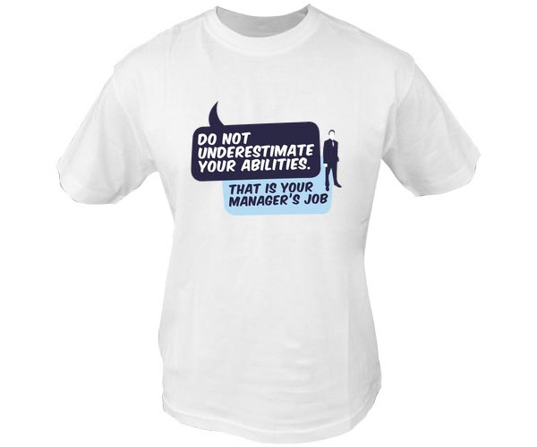 Funny T Shirt Quotes - Do not underestimate your abilities. That is your manager's job