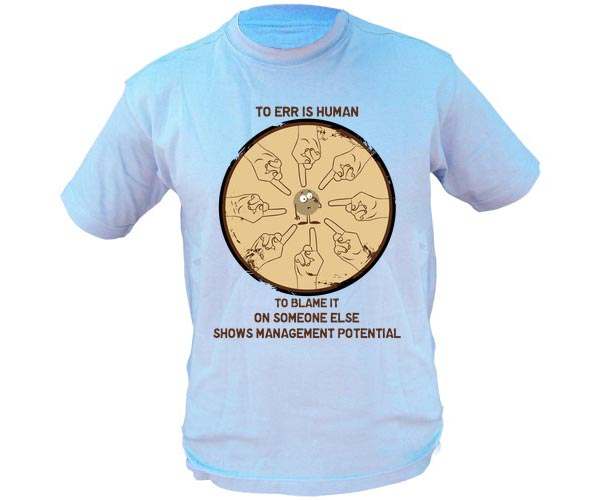 Funny T Shirt Quotes - To err is human. To blame it on someone else shows management potential.
