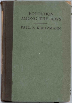 Education Among the Jews from the earliest times to the end of the Talmudic Period 500 AD, by Dr. P. E. Kretzmann