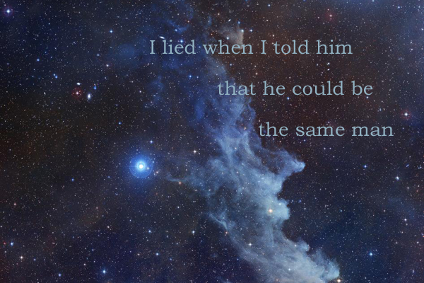Secret 2 - Image: a starscape with a nebula. Text: I lied when I told him that he could be the same man. Font: serif.
