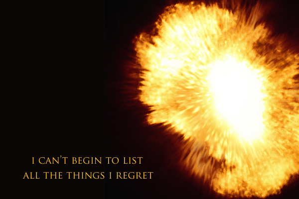 Secret 12 - Image: an explosion on a black background. Text: I can't begin to list all the things I regret. Font: all-caps.