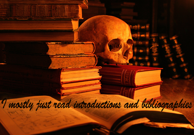 Secret 3 - Image: a bunch of old fashiond books; one of them is open, and there's a skull on one of the stacks of books. Text: I mostly just read introductions and bibliographies. Font: cursive.