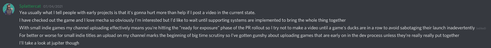 Splattercat: I have checked out the game and I love mechs so obviously I;m interested but Id like to wait until supporting system are implemented to bring the whole thing together.
