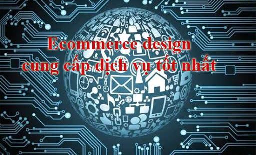 Dịch vụ Ecommerce design cung cấp số một thị trường