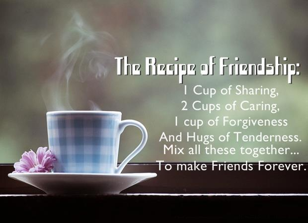 http://www.relatably.com/q/img/caring-for-a-friend-quotes/eq-best-quote-by-author-unknown-the-recipe-of-friendship-cup-of-shari-139322162948gkn.jpg