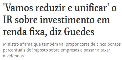 """Print de manchete da Folha: """"Vamos reduzir e unificar o IR sobre investimento em renda fixa, diz Guedes. Ministro afirma que também vai propor corte de cinco pontos percentuais de imposto sobre empresas e passar a taxar dividendos."""""""