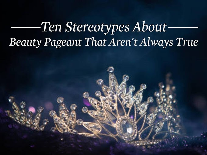 Ten Stereotypes About Beauty Pageant That Aren't Always True