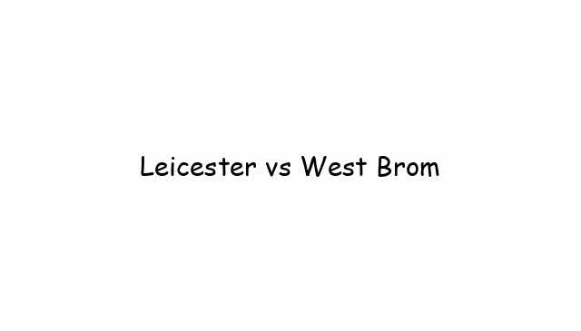 Leicester vs West Brom