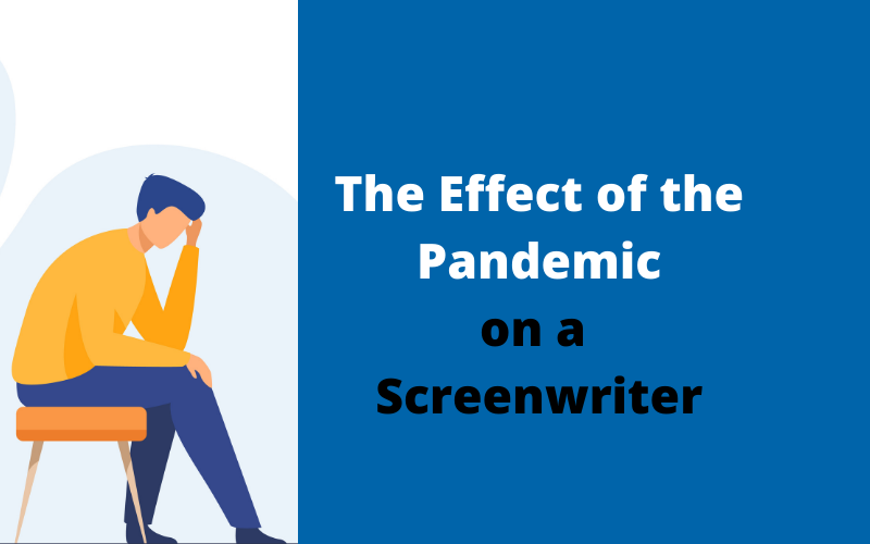 The Effect of the Pandemic on a Screenwriter's Career in Hollywood