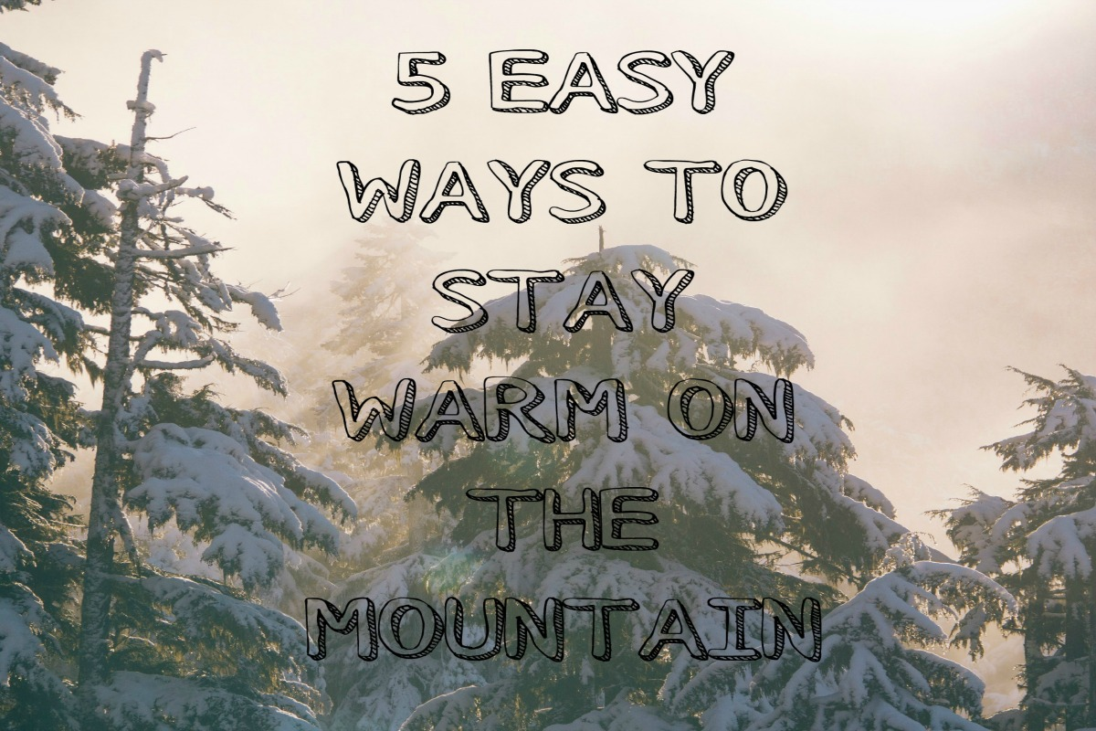 5 Easy Ways to Stay Warm on the Mountain