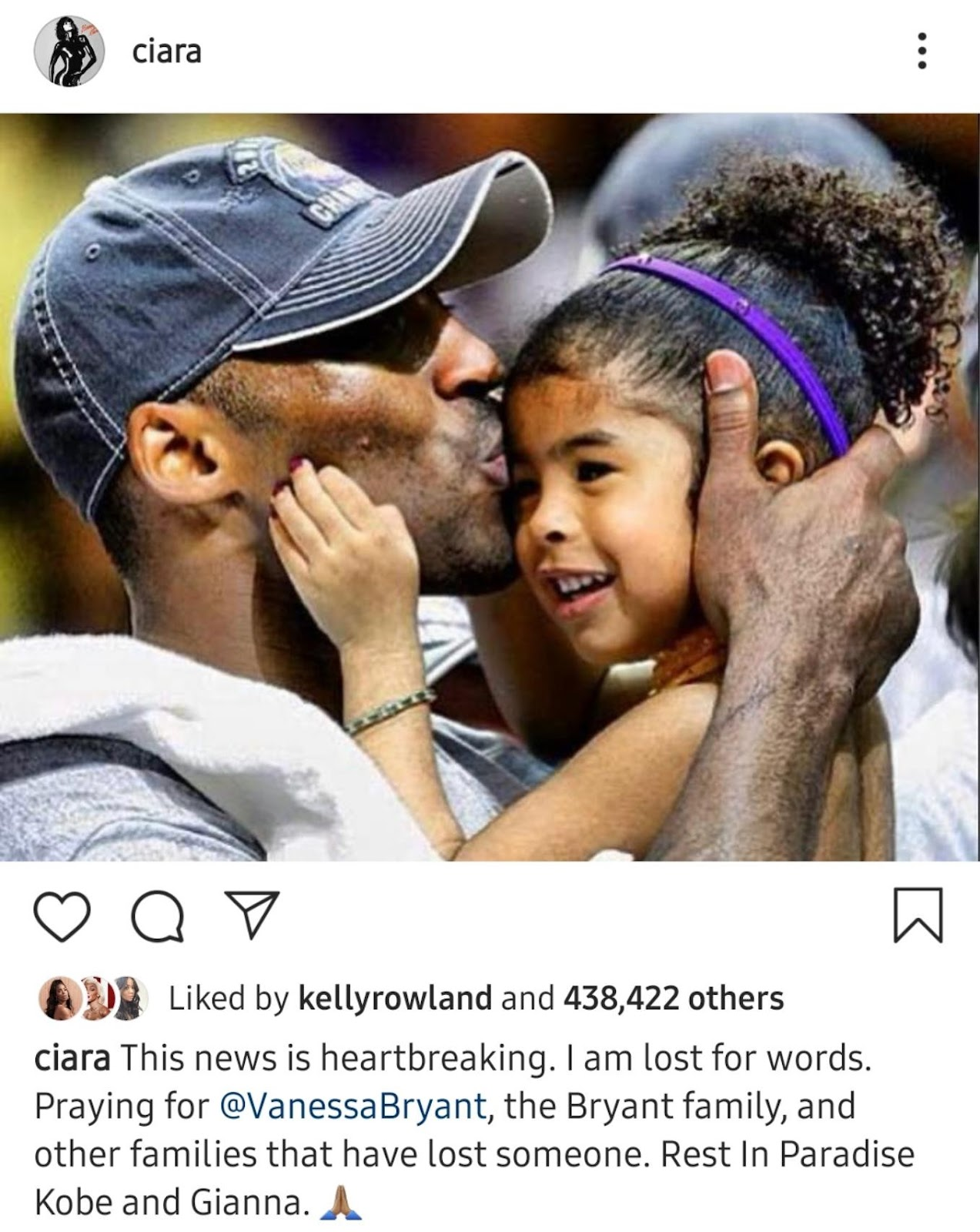 Ciara Liked by kellyrowland and 438,422 others Ciara This news is heartbreaking. I am lost for words. Praying for @VanessaBryant, the Bryant family, and other families that have lost someone. Rest In Paradise Kobe and Gianna. A